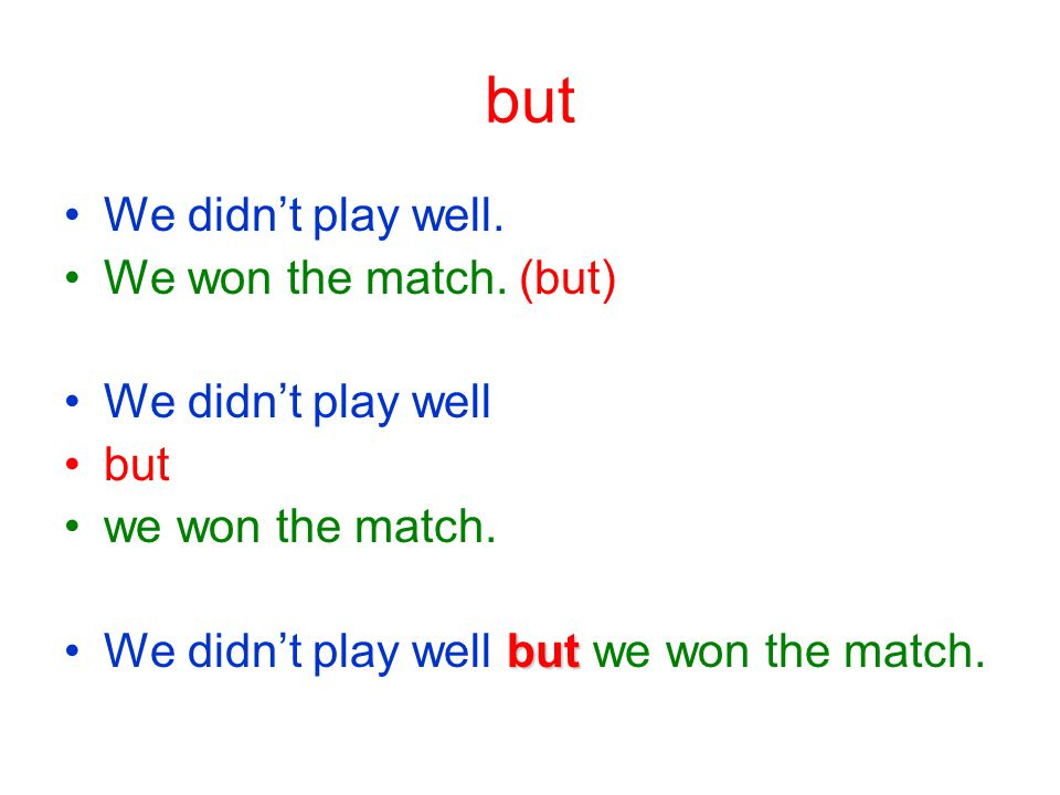 but We didn't play well. We won the match. (but) We didn't play well but we won the match.