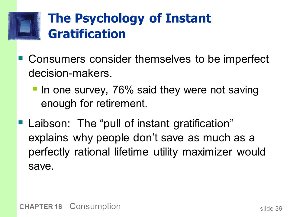slide 39 CHAPTER 16 Consumption The Psychology of Instant Gratification  Consumers consider themselves to be imperfect decision-makers.  In one surv