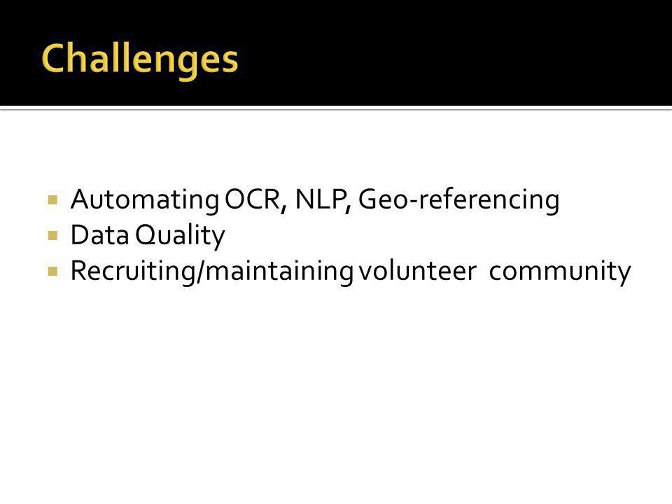  Automating OCR, NLP, Geo-referencing  Data Quality  Recruiting/maintaining volunteer community
