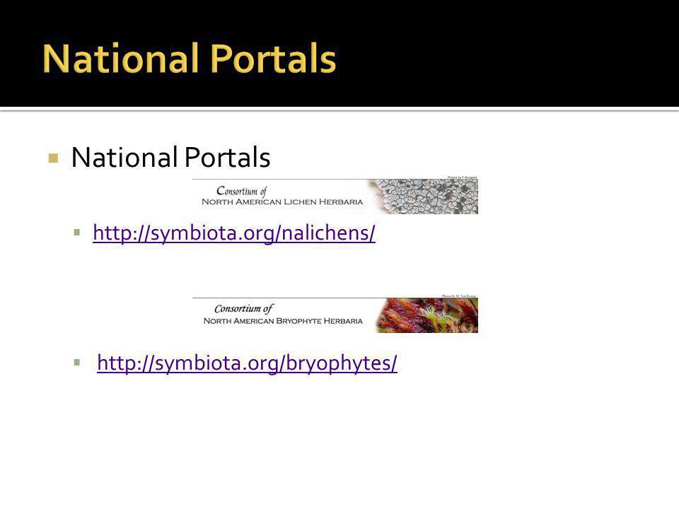  National Portals  http://symbiota.org/nalichens/ http://symbiota.org/nalichens/  http://symbiota.org/bryophytes/http://symbiota.org/bryophytes/