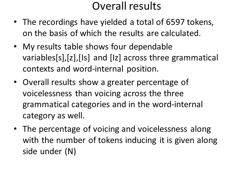 Overall results The recordings have yielded a total of 6597 tokens, on the basis of which the results are calculated. My results table shows four depe