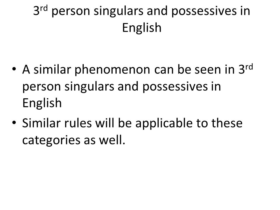 3 rd person singulars and possessives in English A similar phenomenon can be seen in 3 rd person singulars and possessives in English Similar rules wi