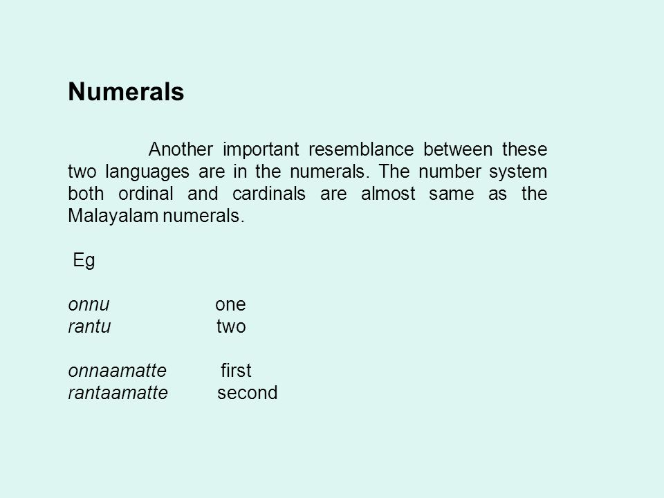 Numerals Another important resemblance between these two languages are in the numerals.