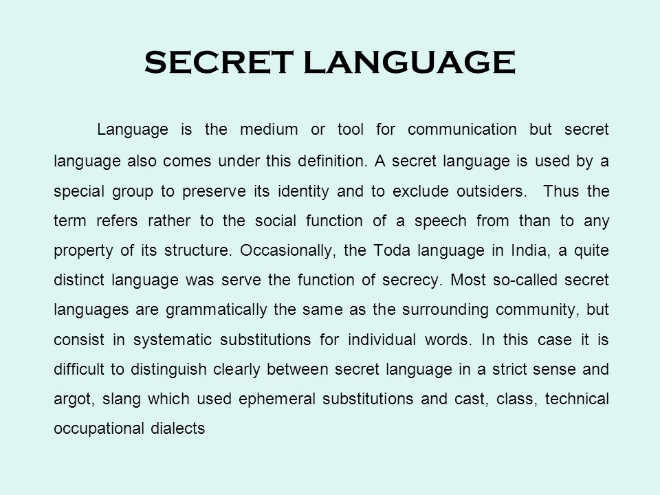 SECRET LANGUAGE Language is the medium or tool for communication but secret language also comes under this definition.