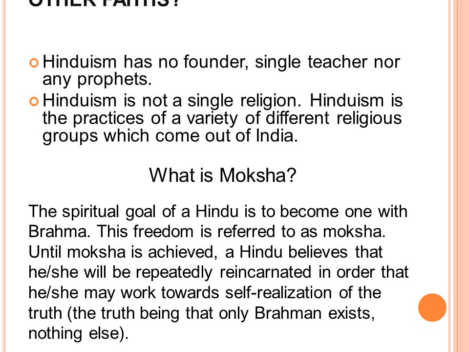 HOW IS HINDUISM DIFFERENT FROM OTHER FAITHS? Hinduism has no founder, single teacher nor any prophets. Hinduism is not a single religion. Hinduism is