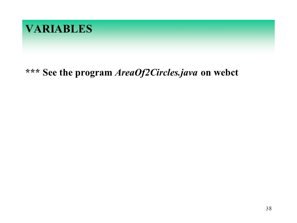 38 VARIABLES *** See the program AreaOf2Circles.java on webct