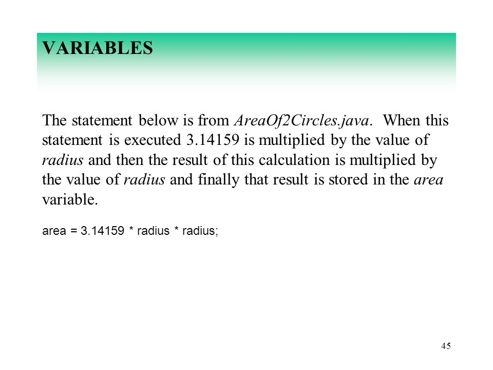 45 VARIABLES The statement below is from AreaOf2Circles.java. When this statement is executed 3.14159 is multiplied by the value of radius and then th
