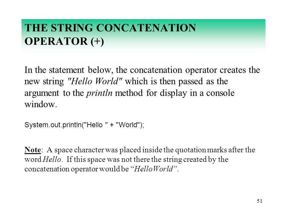 51 THE STRING CONCATENATION OPERATOR (+) In the statement below, the concatenation operator creates the new string