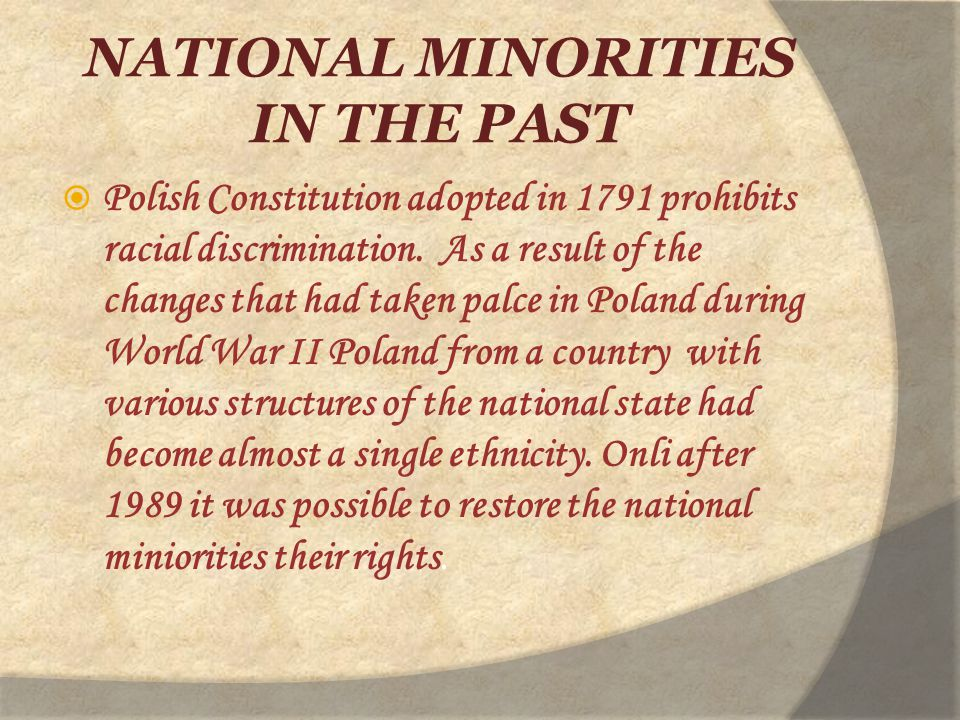 NATIONAL MINORITIES IN THE PAST  Polish Constitution adopted in 1791 prohibits racial discrimination.