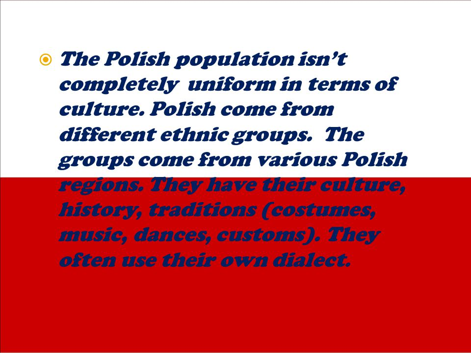  The Polish population isn't completely uniform in terms of culture.
