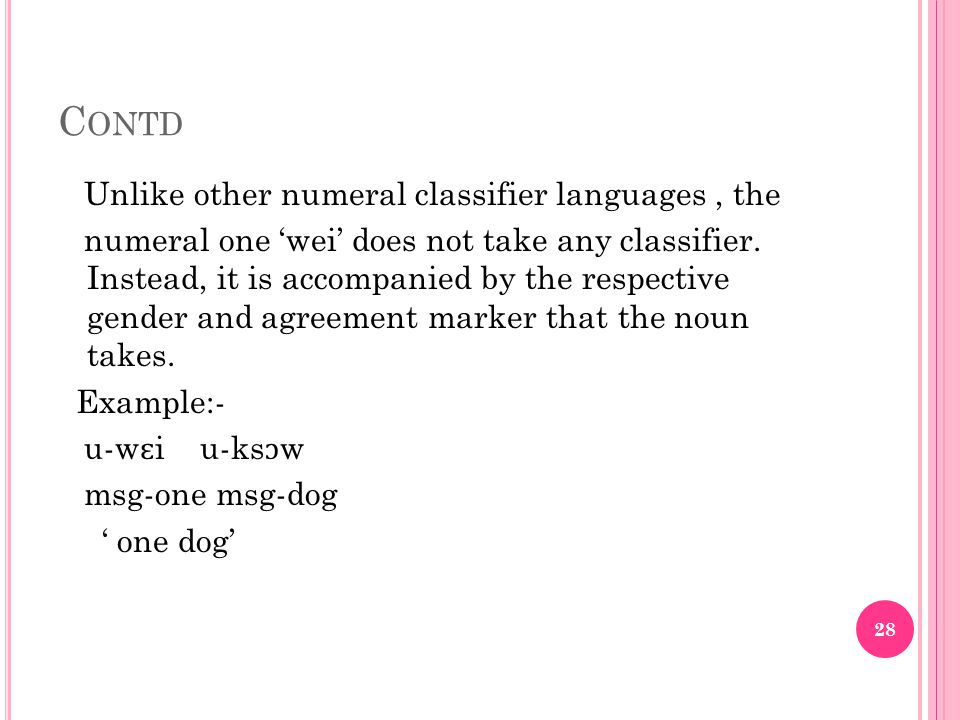 C ONTD Unlike other numeral classifier languages, the numeral one 'wei' does not take any classifier.