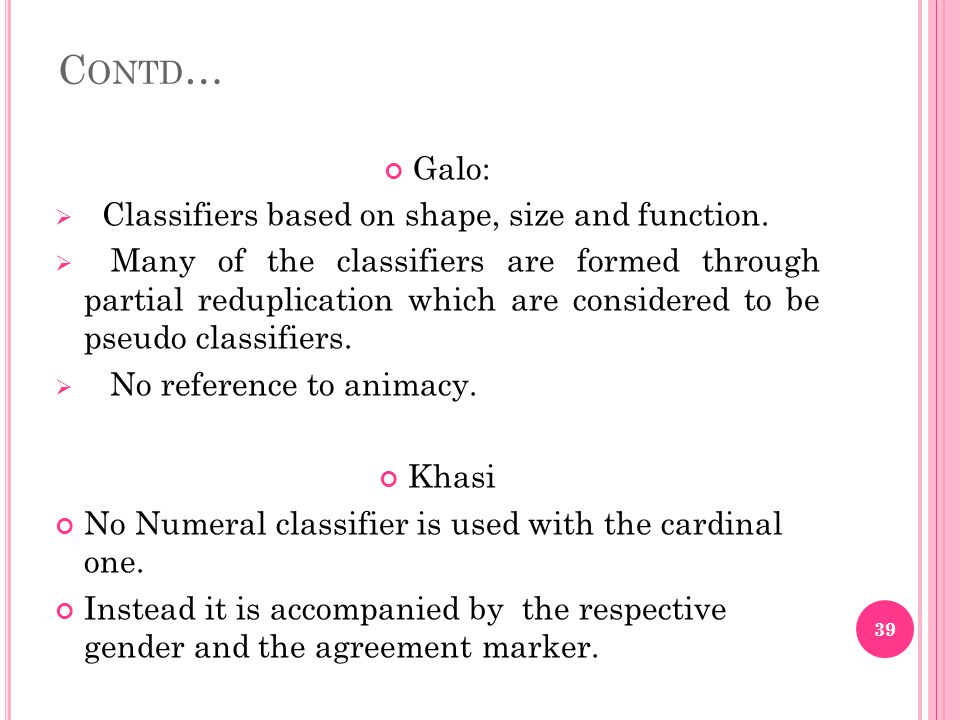 C ONTD … Galo:  Classifiers based on shape, size and function.