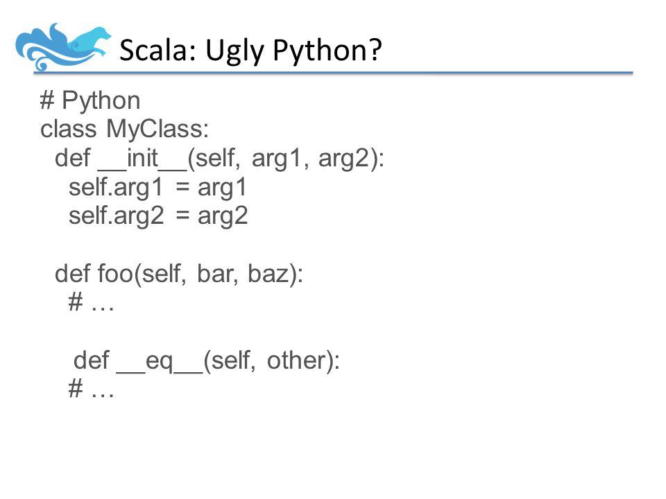 Scala: Ugly Python.