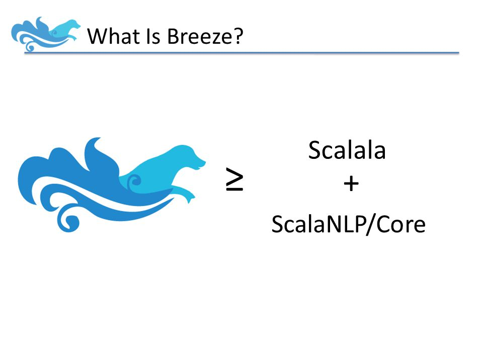 What Is Breeze ≥ Scalala ScalaNLP/Core +