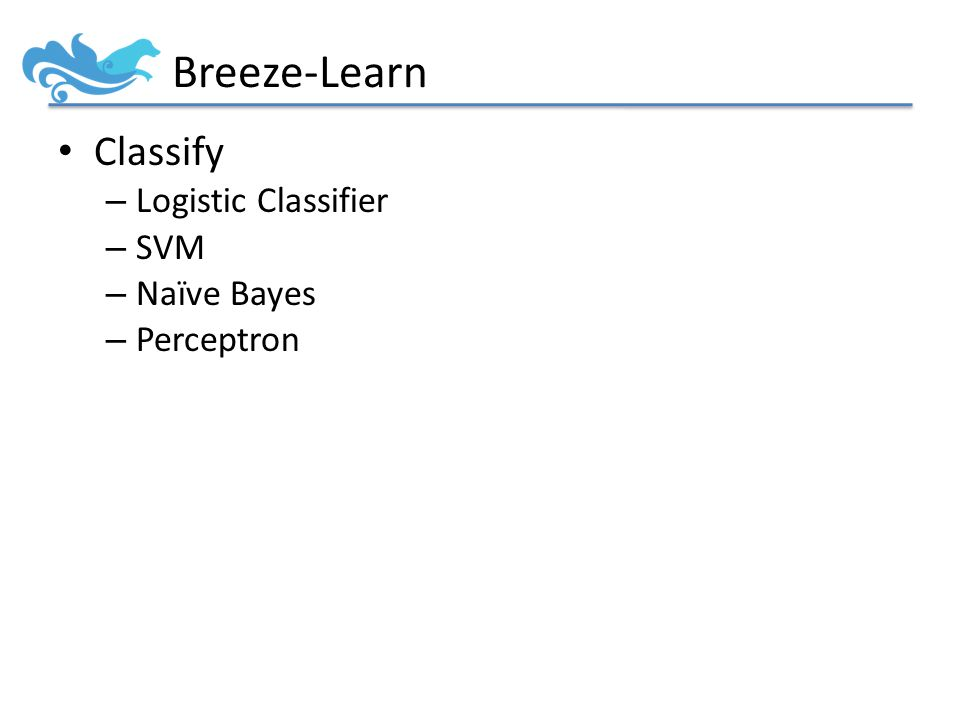 Breeze-Learn Classify – Logistic Classifier – SVM – Naïve Bayes – Perceptron