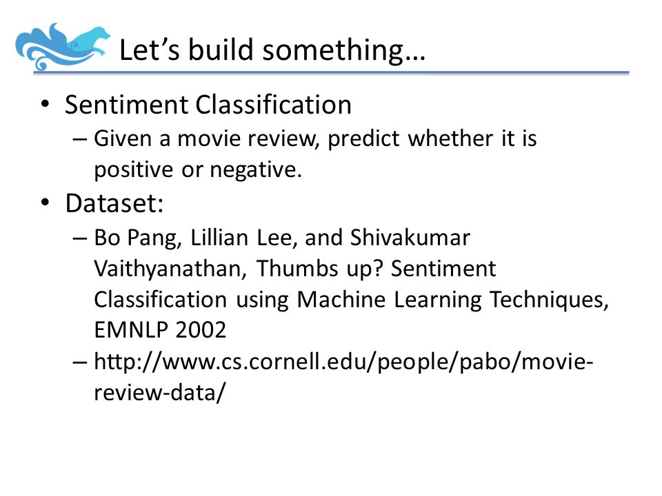 Let's build something… Sentiment Classification – Given a movie review, predict whether it is positive or negative.