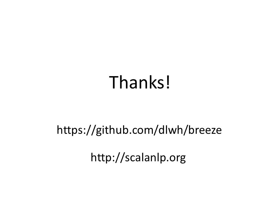 Thanks! https://github.com/dlwh/breeze http://scalanlp.org