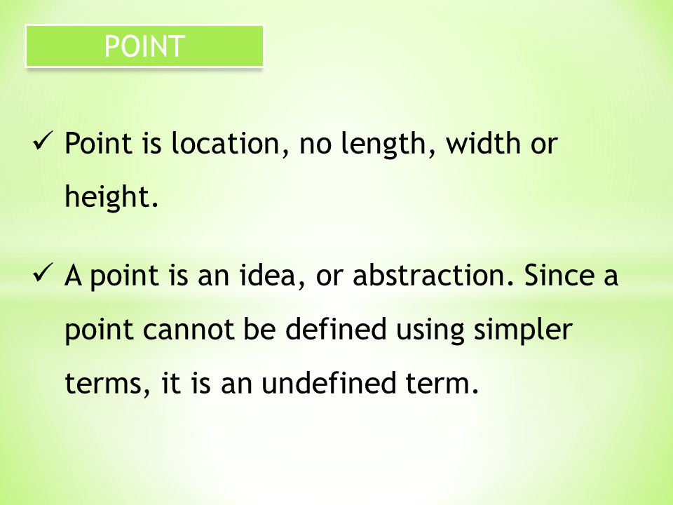 Point is location, no length, width or height. A point is an idea, or abstraction.