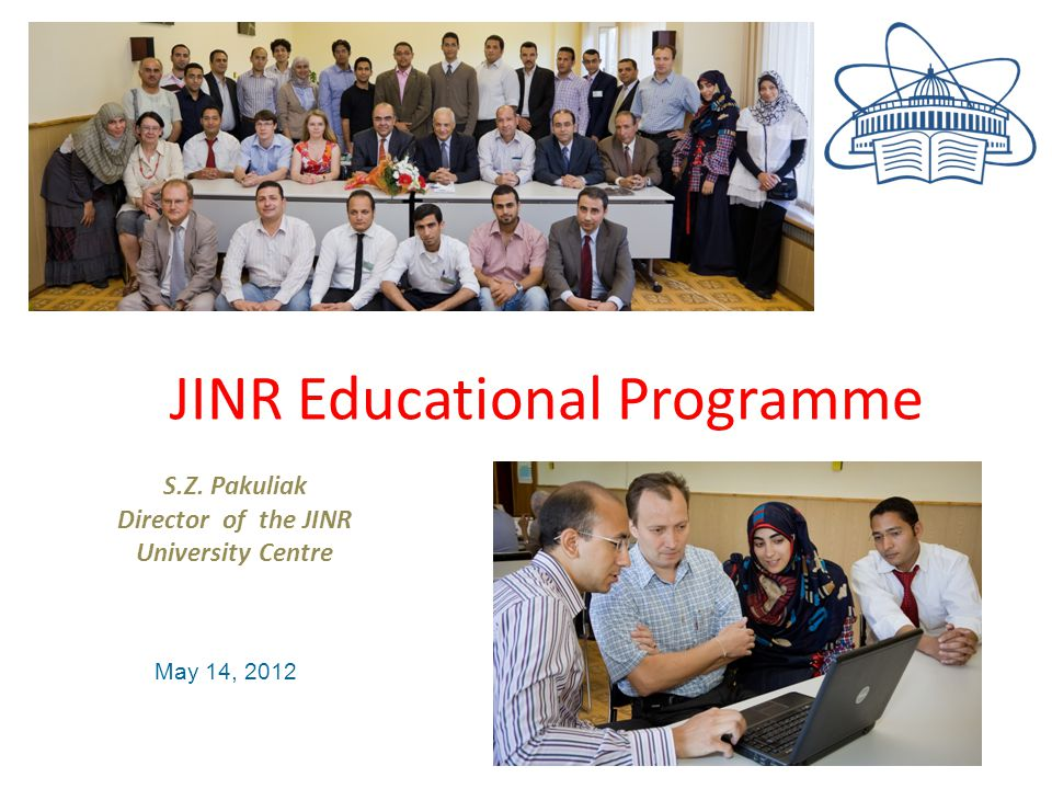 JINR educational program S.Z. Pakuliak Director of the JINR University Centre May 14, 2012 JINR Educational Programme