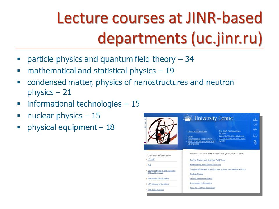 Lecture courses at JINR-based departments (uc.jinr.ru)  particle physics and quantum field theory – 34  mathematical and statistical physics – 19 