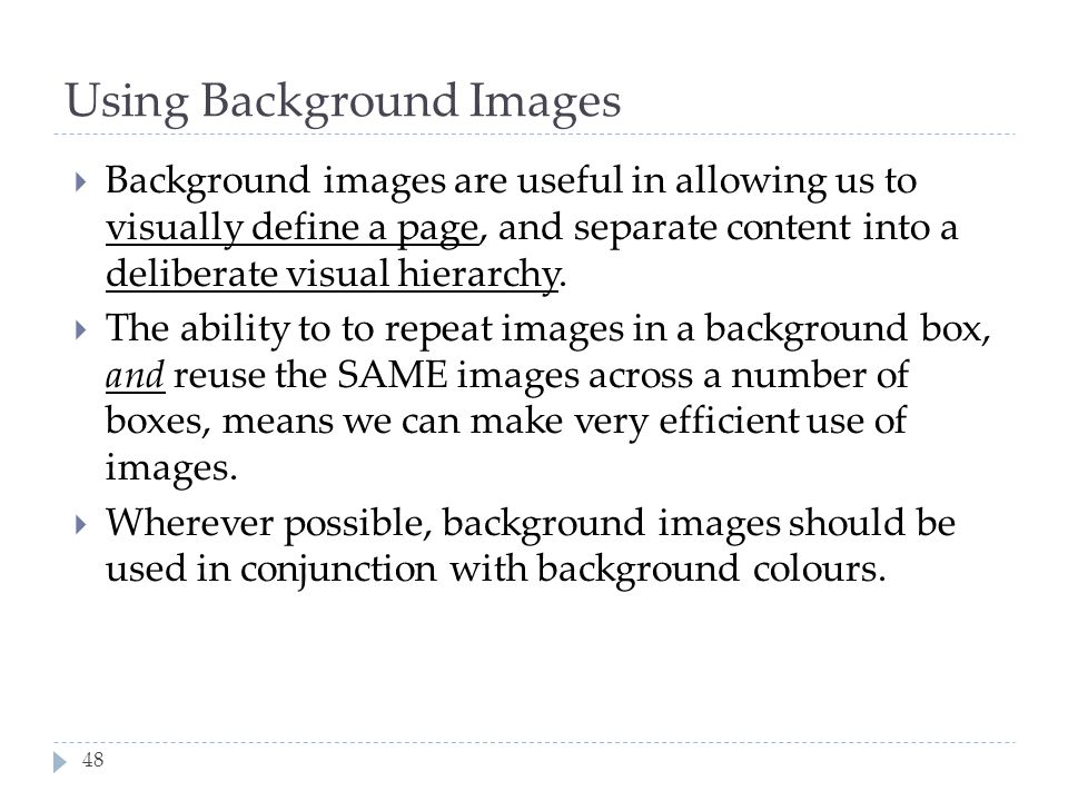 48 Using Background Images  Background images are useful in allowing us to visually define a page, and separate content into a deliberate visual hier