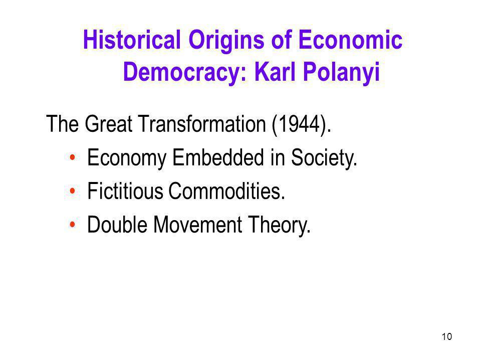 10 Historical Origins of Economic Democracy: Karl Polanyi The Great Transformation (1944).