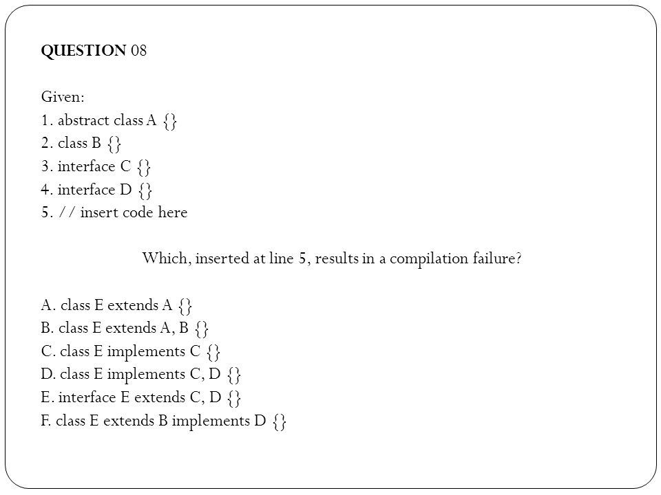 QUESTION 08 Given: 1. abstract class A {} 2. class B {} 3.