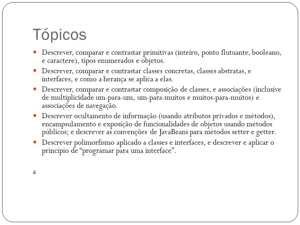Tópicos Descrever, comparar e contrastar primitivas (inteiro, ponto flutuante, booleano, e caractere), tipos enumerados e objetos.