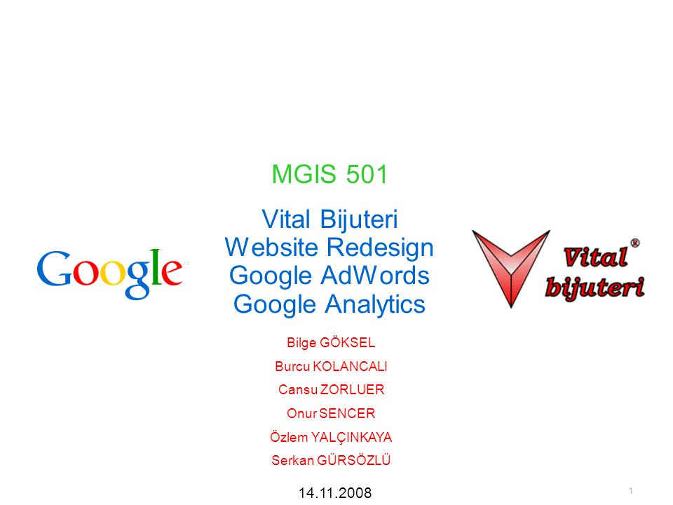 1 Vital Bijuteri Website Redesign Google AdWords Google Analytics Bilge GÖKSEL Burcu KOLANCALI Cansu ZORLUER Onur SENCER Özlem YALÇINKAYA Serkan GÜRSÖZLÜ MGIS 501 14.11.2008