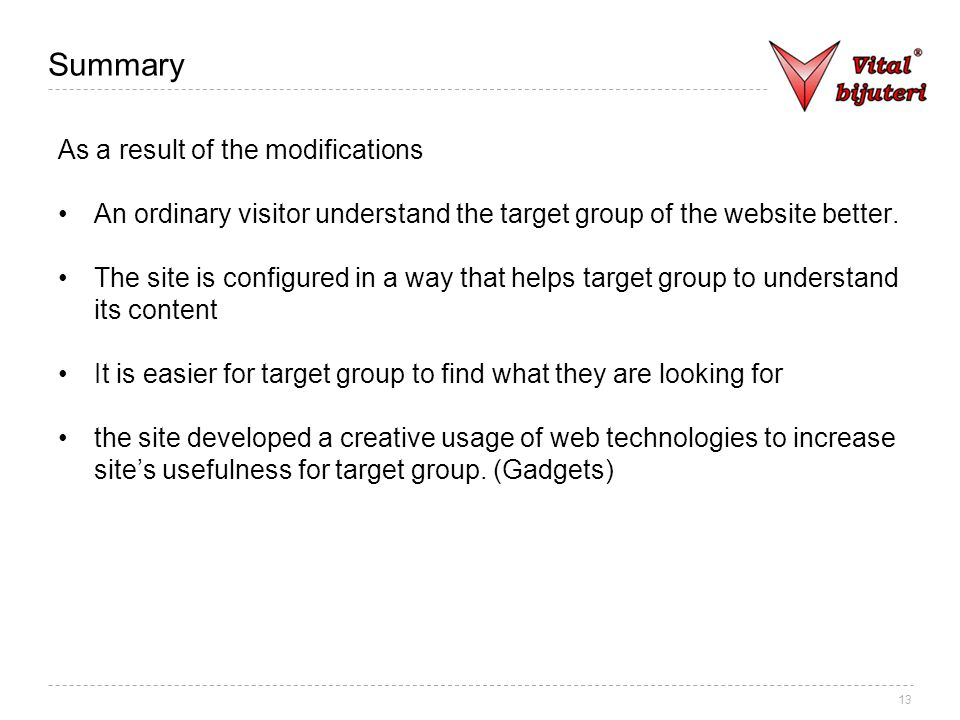 13 Summary As a result of the modifications An ordinary visitor understand the target group of the website better.