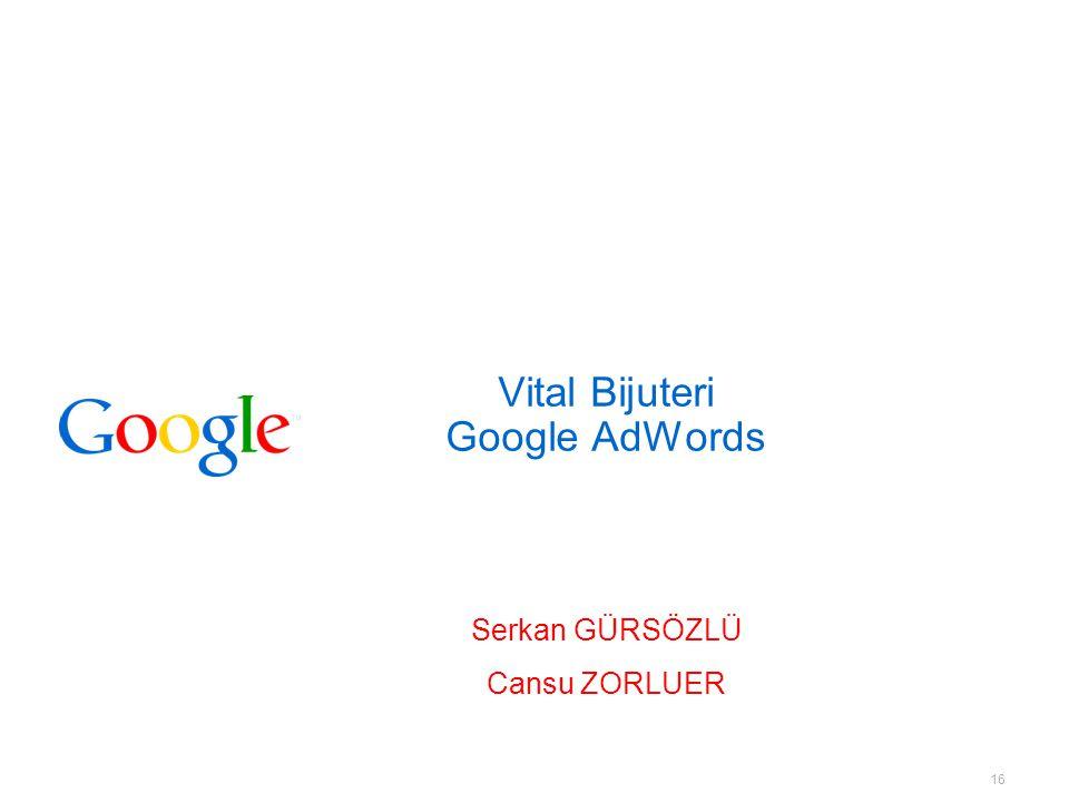 16 Vital Bijuteri Google AdWords Serkan GÜRSÖZLÜ Cansu ZORLUER