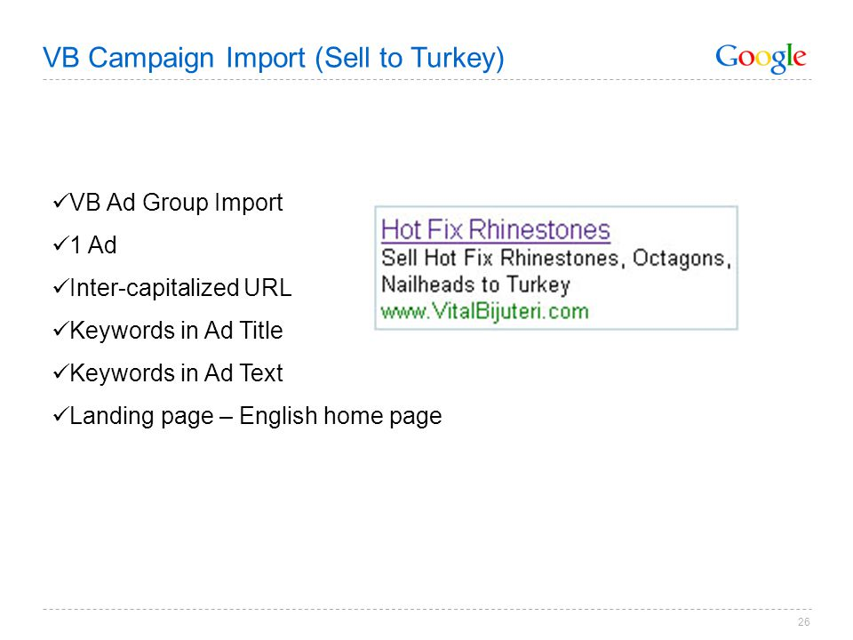 26 VB Ad Group Import 1 Ad Inter-capitalized URL Keywords in Ad Title Keywords in Ad Text Landing page – English home page VB Campaign Import (Sell to Turkey)