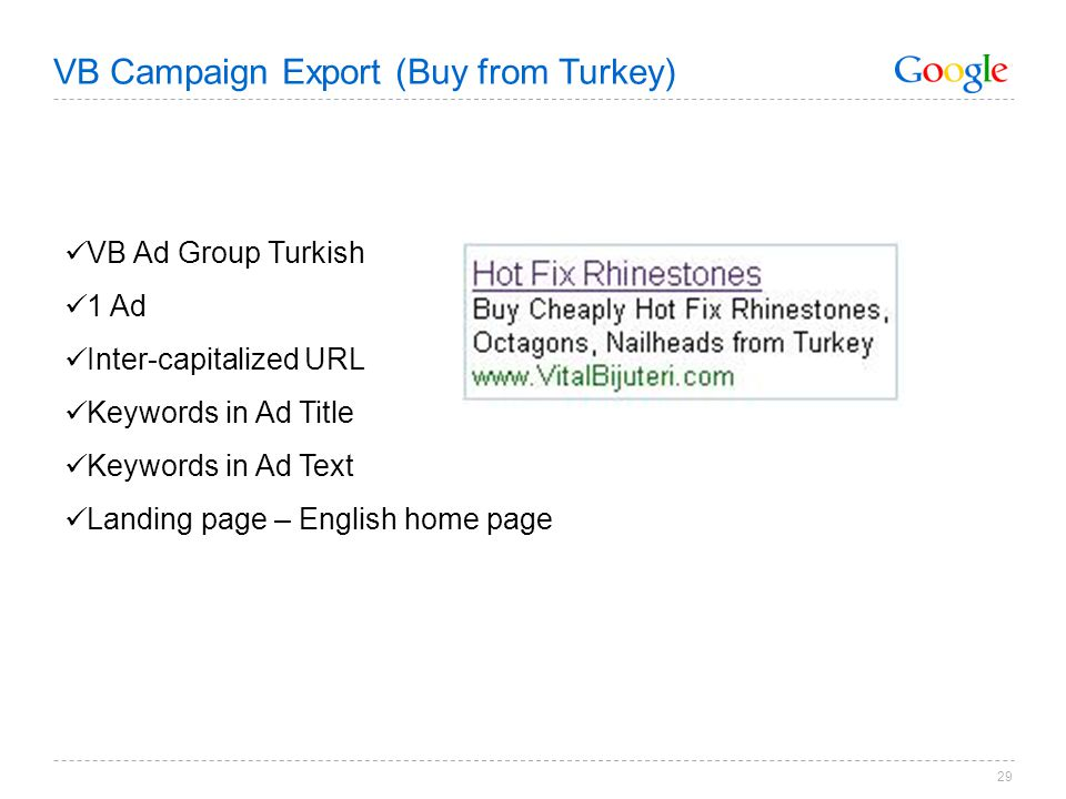 29 VB Ad Group Turkish 1 Ad Inter-capitalized URL Keywords in Ad Title Keywords in Ad Text Landing page – English home page VB Campaign Export (Buy from Turkey)