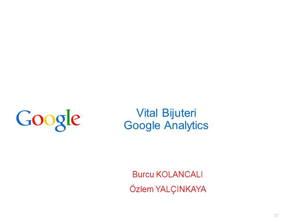 37 Vital Bijuteri Google Analytics Burcu KOLANCALI Özlem YALÇINKAYA