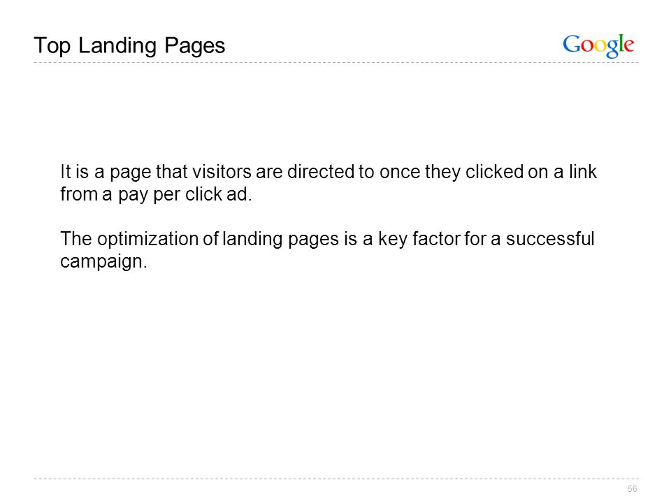 56 Top Landing Pages It is a page that visitors are directed to once they clicked on a link from a pay per click ad.