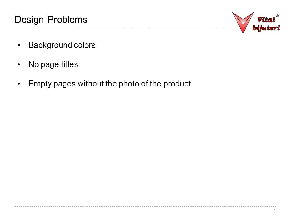 8 Design Problems Background colors No page titles Empty pages without the photo of the product