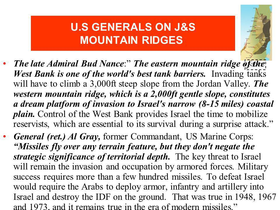U.S. GENERALS ON J&S MOUNTAIN RIDGES Judea & Samaria (J&S) mountain ridges - 3,000ft above the Jordan Valley and 2,000ft above the 8-15 mile coastal p