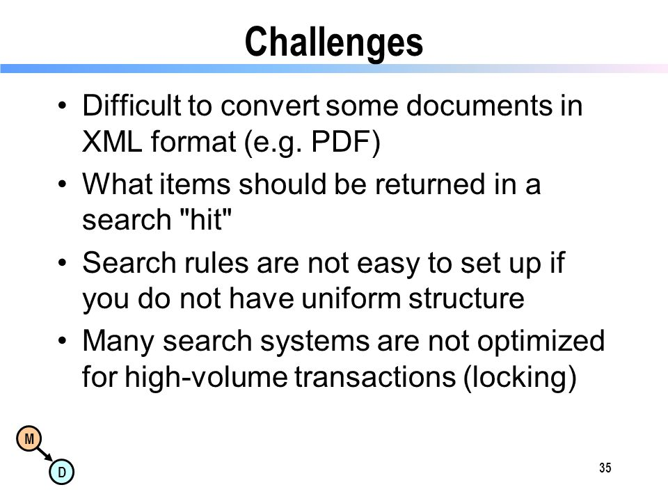 M D Challenges Difficult to convert some documents in XML format (e.g.