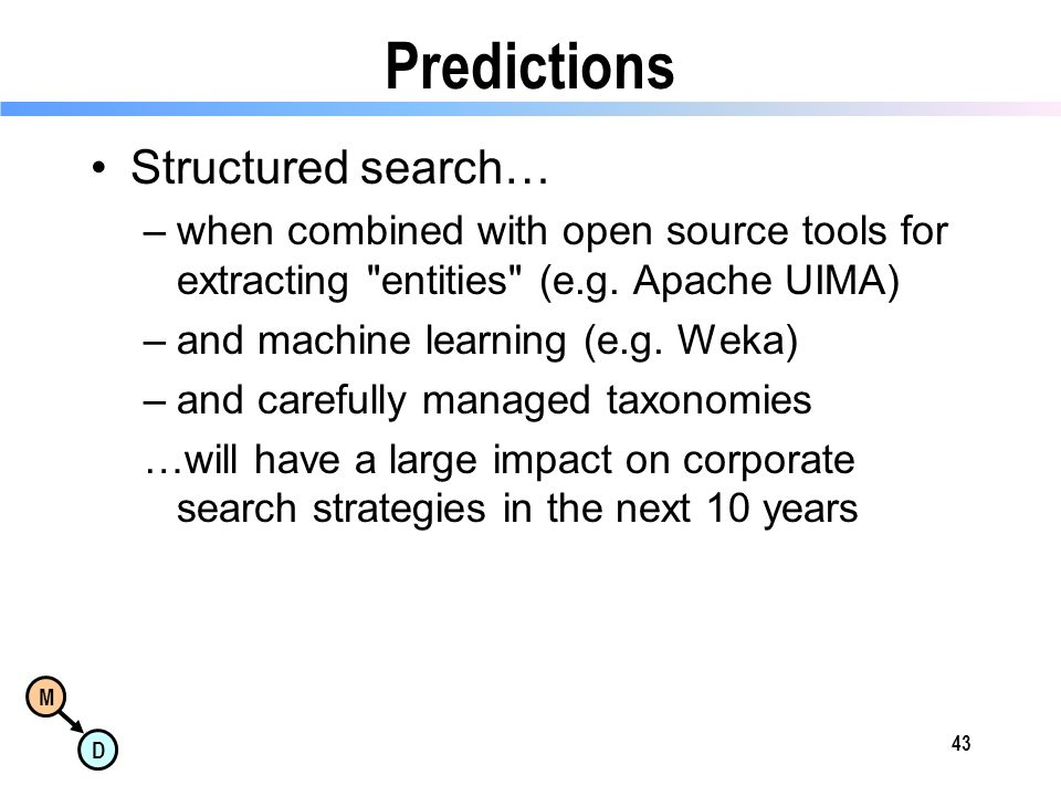 M D Predictions Structured search… –when combined with open source tools for extracting entities (e.g.