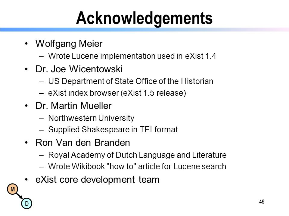 M D Acknowledgements Wolfgang Meier –Wrote Lucene implementation used in eXist 1.4 Dr.