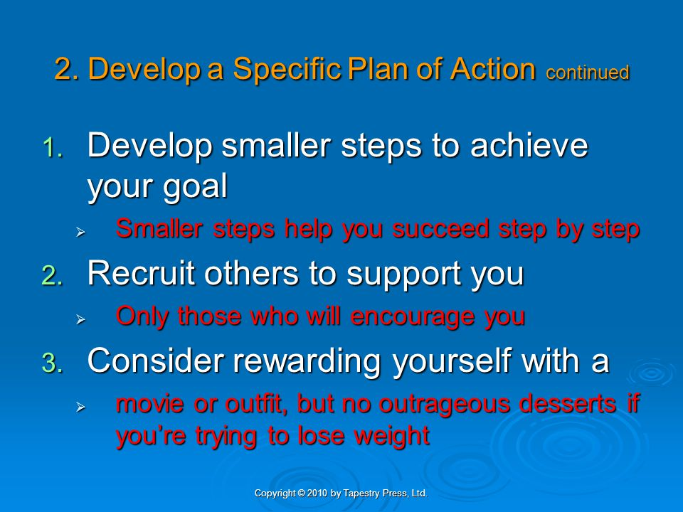Copyright © 2010 by Tapestry Press, Ltd. 2. Develop a Specific Plan of Action continued 1.