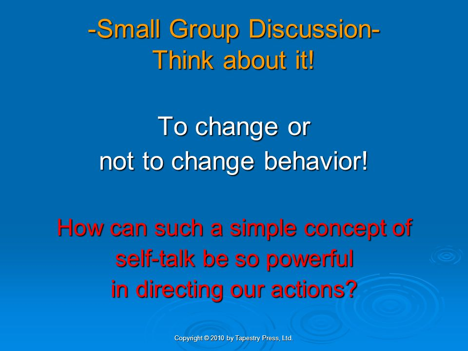 Copyright © 2010 by Tapestry Press, Ltd. -Small Group Discussion- Think about it.