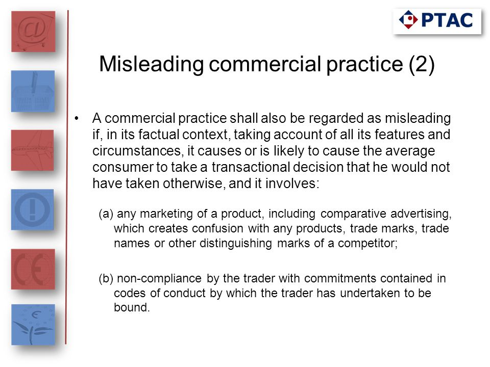 Misleading commercial practice (2) A commercial practice shall also be regarded as misleading if, in its factual context, taking account of all its fe