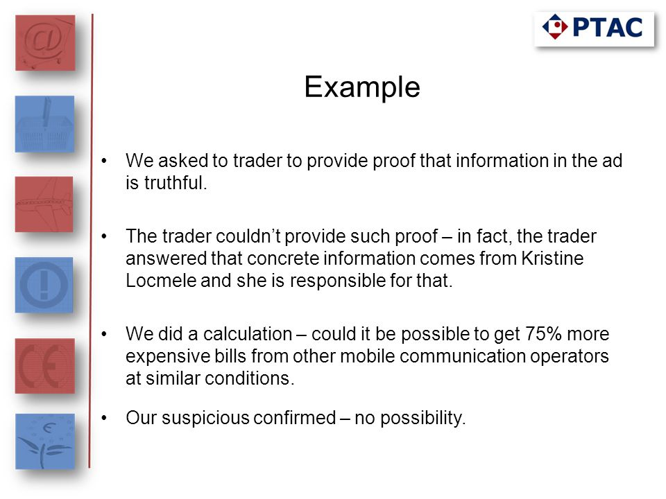 Example Our decision: Considering that trader received concrete information and rights to use it in his marketing campaigns, the trader, taking into account good market practice and principle of good faith of the relevant field of economic or professional activity, as a professional in mobile communication field was obligated to make sure that information provided by Kristine Locmele is truthful.