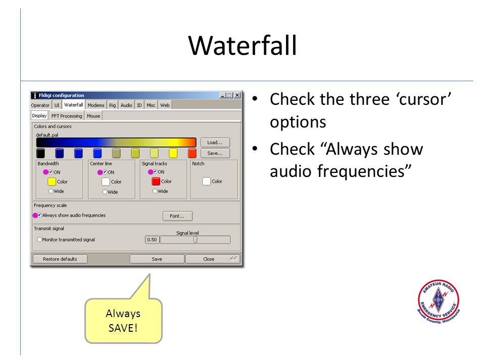 Waterfall Check the three 'cursor' options Check Always show audio frequencies Always SAVE!