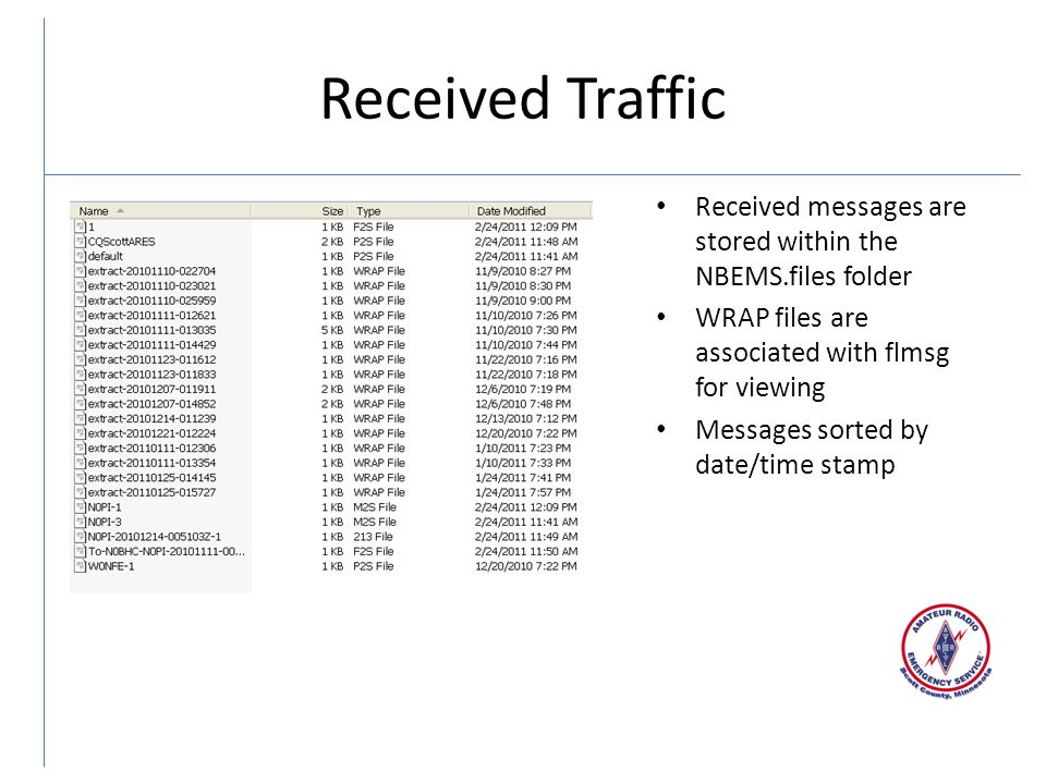 Received Traffic Received messages are stored within the NBEMS.files folder WRAP files are associated with flmsg for viewing Messages sorted by date/time stamp