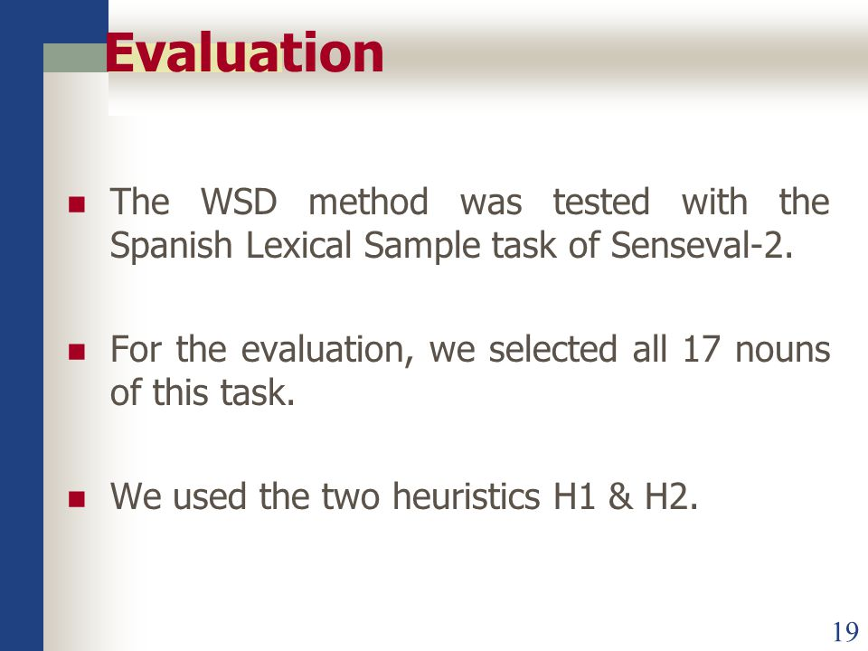19 Evaluation The WSD method was tested with the Spanish Lexical Sample task of Senseval-2.