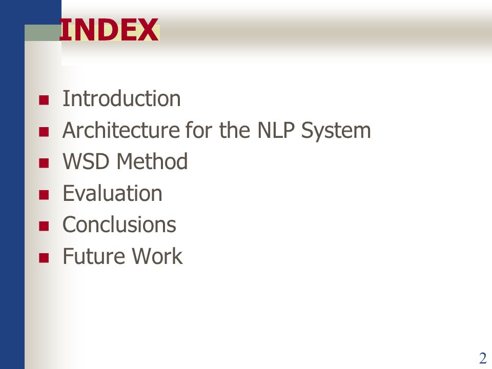 2 INDEX Introduction Architecture for the NLP System WSD Method Evaluation Conclusions Future Work