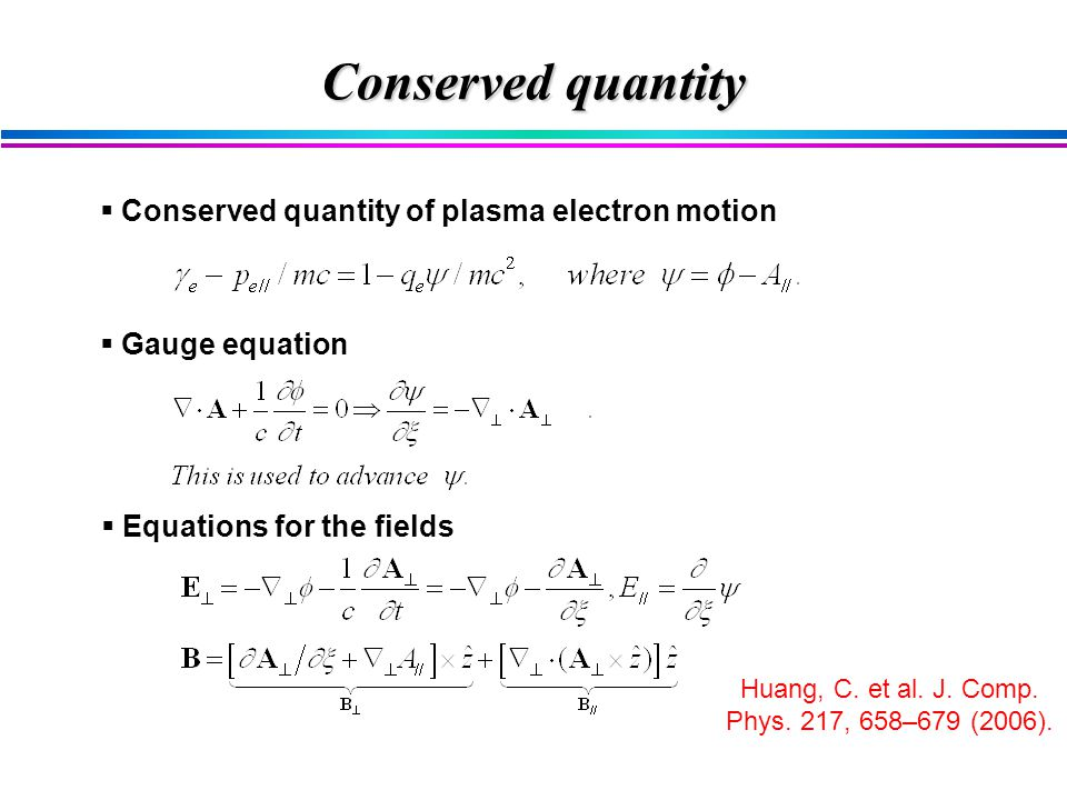  Equations for the fields  Gauge equation  Conserved quantity of plasma electron motion Conserved quantity Huang, C.