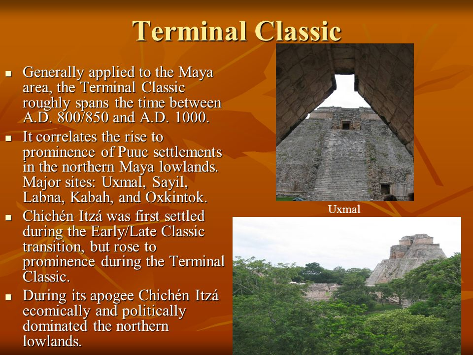 Terminal Classic Generally applied to the Maya area, the Terminal Classic roughly spans the time between A.D.